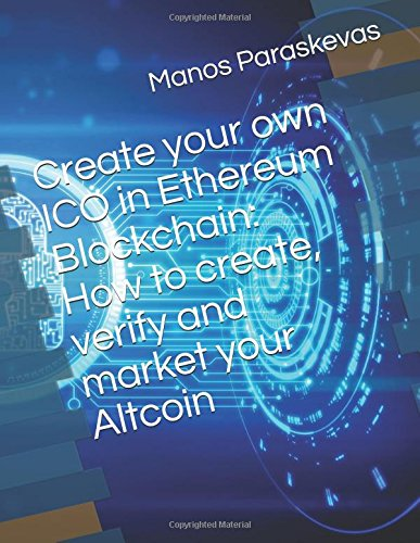 Create your own ICO in Ethereum Blockchain: How to create, verify and market your Altcoin